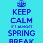 Keep Calm It's Almost Spring Break